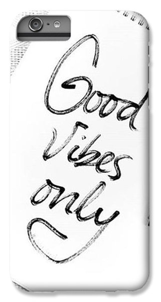 iPhone 6 Plus Case - Good Vibes Only by Jul V