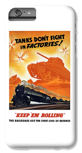 Train iPhone 6 Plus Case - Tanks Don't Fight In Factories by War Is Hell Store
