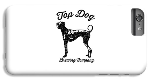 Beer iPhone 6 Plus Case - Top Dog Brewing Company Tee by Edward Fielding