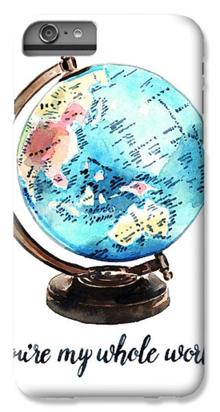 Vintage Globe Love You're My Whole World IPhone 6 Plus Case by Laura Row