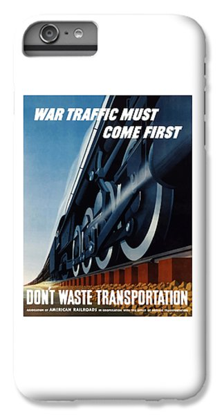 Train iPhone 6 Plus Case - War Traffic Must Come First by War Is Hell Store