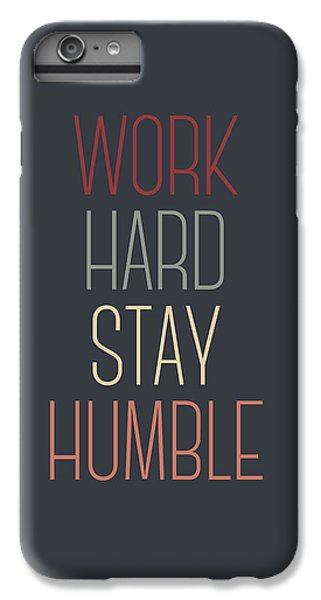 Work Hard Stay Humble Quote IPhone 6 Plus Case by Taylan Apukovska