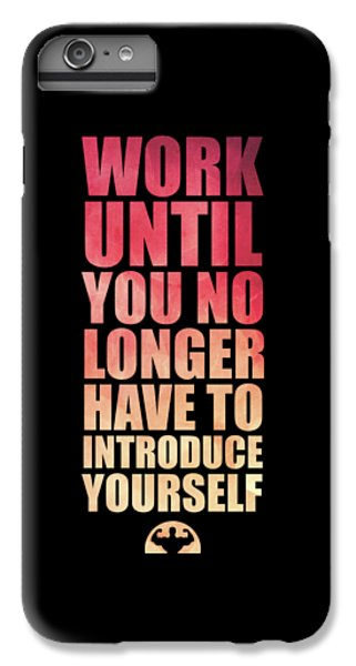 Workout iPhone 6 Plus Case - Work Until You No Longer Have To Introduce Yourself Gym Inspirational Quotes Poster by Lab No 4