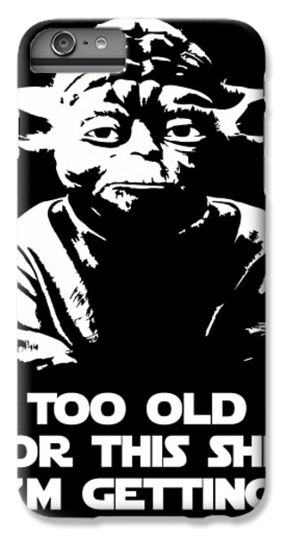 Han Solo iPhone 6 Plus Case - Yoda Parody - Too Old For This Shit I'm Getting by Filip Hellman