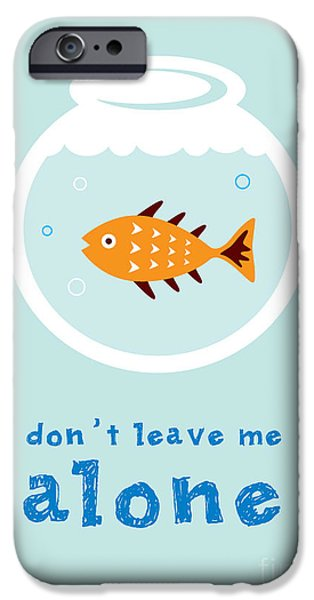 Aquarium iPhone 6s Case - Do Not Leave Fish Alone by Judilyn