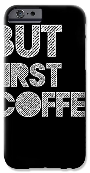 But First Coffee Poster 2 IPhone 6s Case by Naxart Studio
