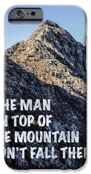 The Man On Top Of The Mountain Didn't Fall There IPhone 6s Case by Aaron Spong