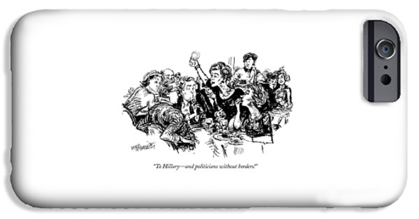 To Hillary - And Politicians Without Borders! IPhone 6s Case by William Hamilton