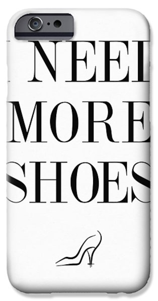 I Need More Shoes Quote IPhone 6s Case by Taylan Apukovska