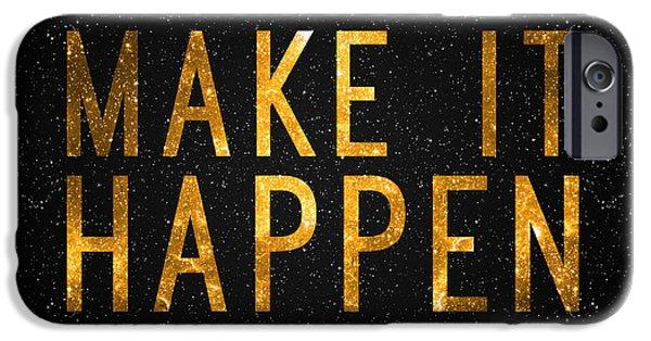 Make It Happen IPhone 6s Case by Taylan Apukovska
