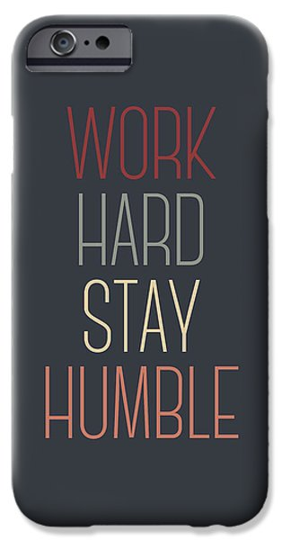 Work Hard Stay Humble Quote IPhone 6s Case by Taylan Apukovska