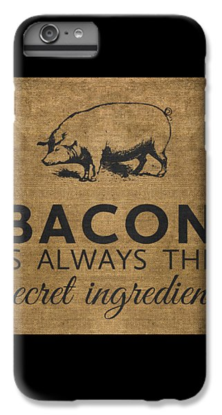 Bacon Is Always The Secret Ingredient IPhone 6s Plus Case by Nancy Ingersoll