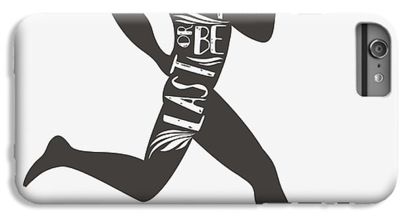 Fitness iPhone 6s Plus Case - Be Fast Or Be Last. Sportfitness by Svesla Tasla
