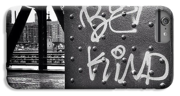 Place iPhone 6s Plus Case - Be Kind Graffiti On A Chicago Bridge by Paul Velgos