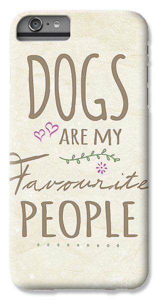 Dog iPhone 6s Plus Case - Dogs Are My Favourite People  - British Version by Natalie Kinnear