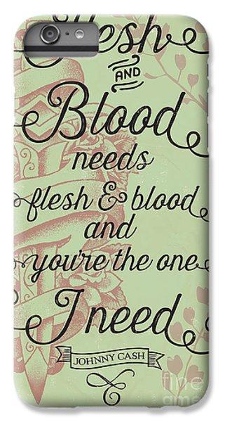 Flesh And Blood - Johnny Cash Lyric IPhone 6s Plus Case
