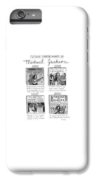 Future Career Moves Of Mickael Jackson IPhone 6s Plus Case by Roz Chast