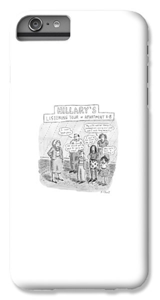 Hillary Clinton iPhone 6s Plus Case - 'hillary's Listening Tour Of Apartment 8-b' by Roz Chast