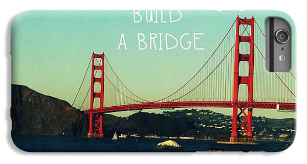 Love Can Build A Bridge- Inspirational Art IPhone 6s Plus Case by Linda Woods