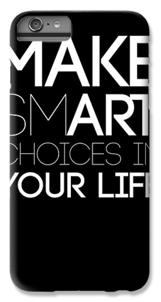Make Smart Choices In Your Life Poster 2 IPhone 6s Plus Case by Naxart Studio
