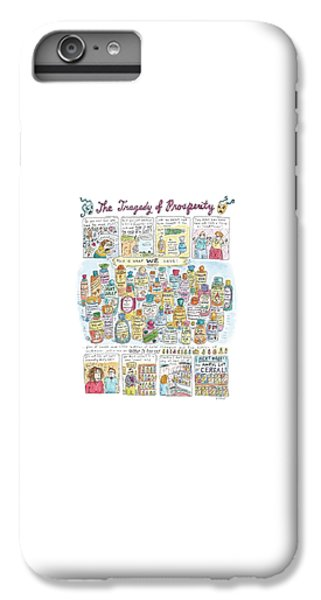'the Tragedy Of Prosperity' IPhone 6s Plus Case by Roz Chast