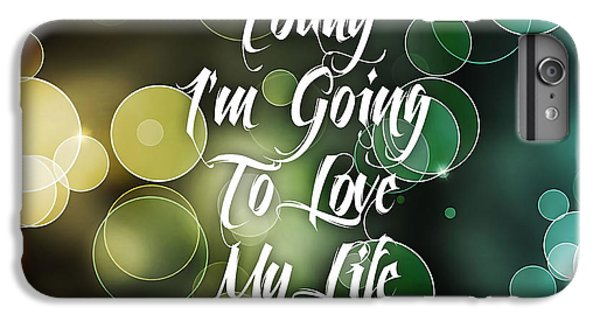Today I'm Going To Love My Life IPhone 6s Plus Case