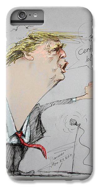 Trump In A Mission....much Ado About Nothing. IPhone 6s Plus Case