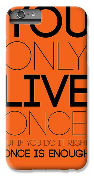 You Only Live Once Poster Orange IPhone 6s Plus Case by Naxart Studio