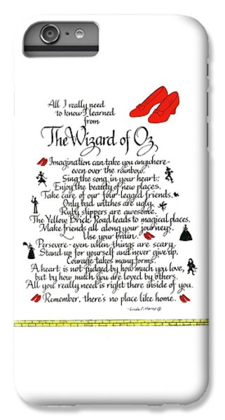 Wizard iPhone 6s Plus Case - All I Need To Know I Learned From The Wizard Of Oz by Linda Harris