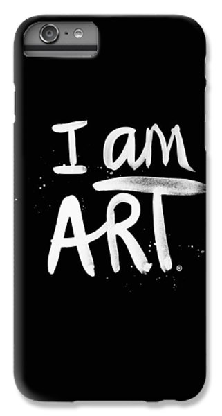 Wood iPhone 6s Plus Case - I Am Art- Painted by Linda Woods