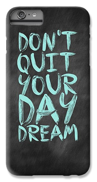Don't Quite Your Day Dream Inspirational Quotes Poster IPhone 6s Plus Case