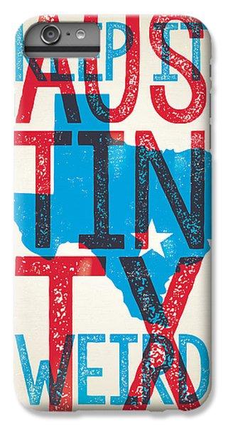 Austin Texas - Keep Austin Weird IPhone 6s Plus Case by Jim Zahniser