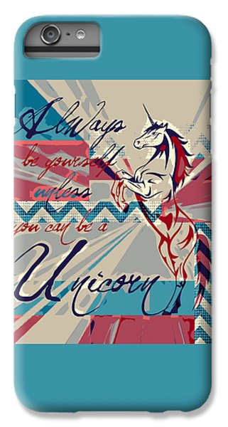 Be A Unicorn 1 IPhone 6s Plus Case by Brandi Fitzgerald