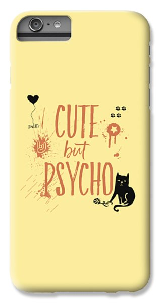 Cat iPhone 6s Plus Case - Cute But Psycho Cat by Melanie Viola