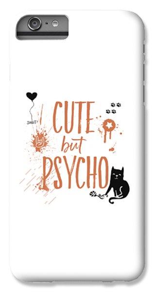 Cat iPhone 6s Plus Case - Cute But Psycho Cat by Melanie Viola