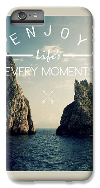 Enjoy Life Every Momens IPhone 6s Plus Case by Mark Ashkenazi