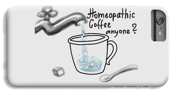iPhone 6s Plus Case - Homeopathic Coffee by Ivana Westin