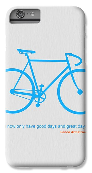 Bicycle iPhone 6s Plus Case - I Have Only Good Days And Great Days by Naxart Studio