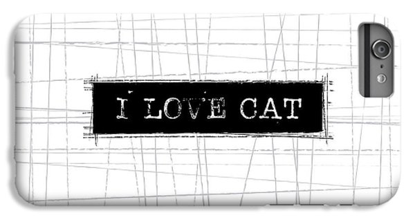 Cat iPhone 6s Plus Case - I Love Cat Word Art by Kathleen Wong