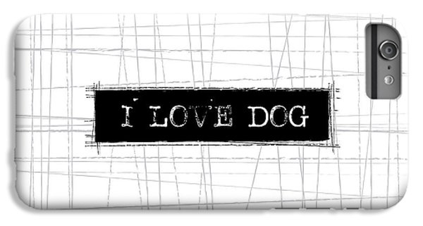 Dog iPhone 6s Plus Case - I Love Dog Word Art by Kathleen Wong