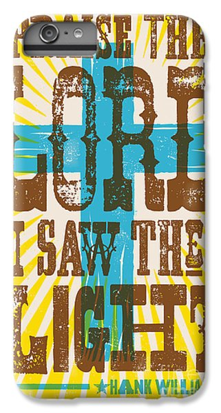I Saw The Light Lyric Poster IPhone 6s Plus Case