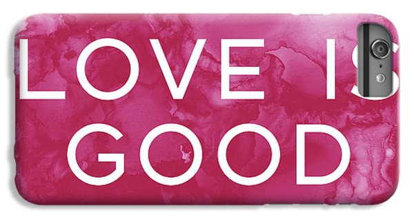 Hot iPhone 6s Plus Case - Love Is Good- Art By Linda Woods by Linda Woods
