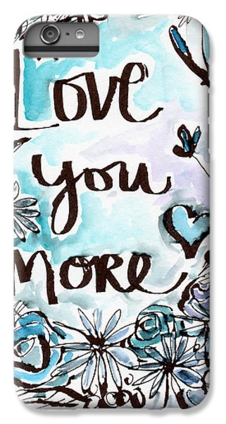 Daisy iPhone 6s Plus Case - Love You More- Watercolor Art By Linda Woods by Linda Woods