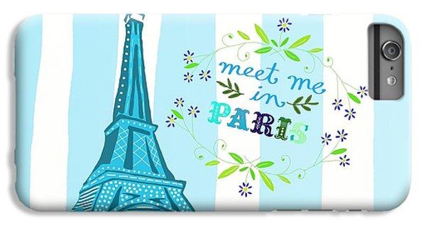 Meet Me In Paris IPhone 6s Plus Case by Priscilla Wolfe
