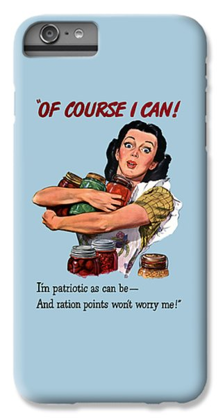 Food And Beverage iPhone 6s Plus Case - Of Course I Can -- Ww2 Propaganda by War Is Hell Store