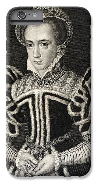 Queen Mary Aka Mary Tudor Byname Bloody IPhone 6s Plus Case by Vintage Design Pics