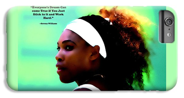 Serena Williams iPhone 6s Plus Case - Serena Williams Motivational Quote 1a by Brian Reaves