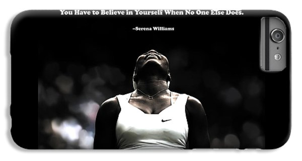 Serena Williams iPhone 6s Plus Case - Serena Williams Quote 2a by Brian Reaves