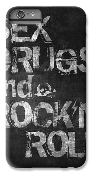 Sex Drugs And Rock N Roll IPhone 6s Plus Case by Taylan Apukovska
