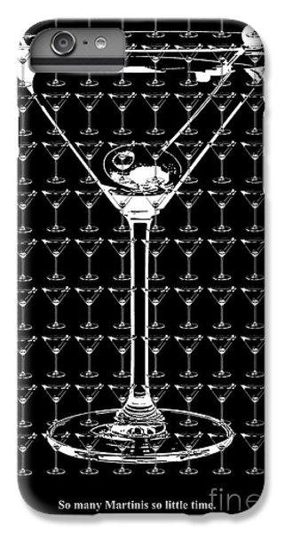 So Many Martinis So Little Time IPhone 6s Plus Case by Jon Neidert